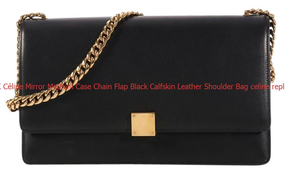 9ba7129aa9bc5 UK Céline Mirror Medium Case Chain Flap Black Calfskin Leather Shoulder Bag  celine replica